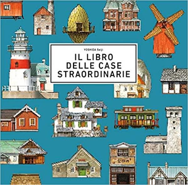 Il libro delle case straordinarie. I bambini e le loro case. libri per sentirti a casa con loro.